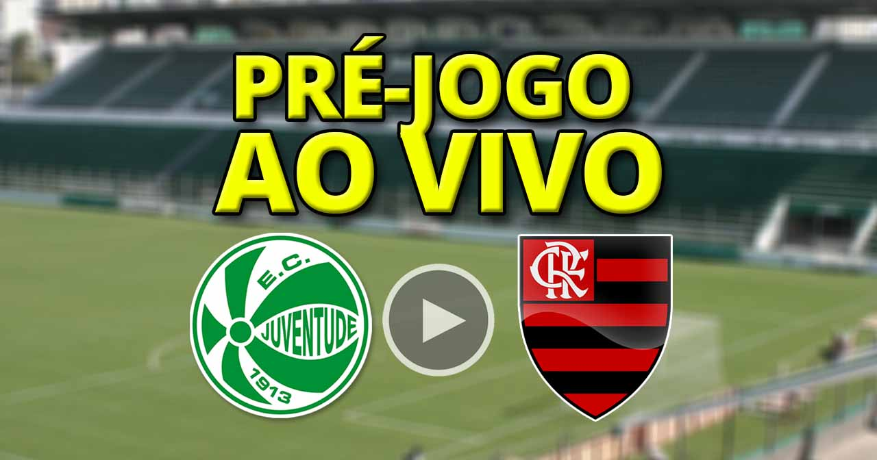 Flamengo x Juventude; transmissão do Pré-Jogo AO VIVO